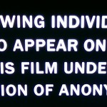 "Image with the text ""The following individual has agreed to appear on record for this film under the condition of anonymity"""