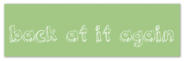 Green background with text 'back at it again'.