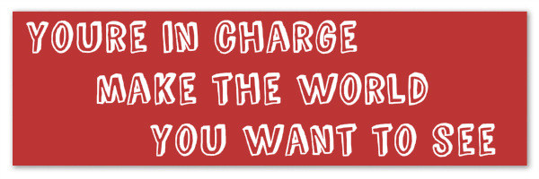 "Image of a red banner with text ""Youre in charge make the world you want to see"""