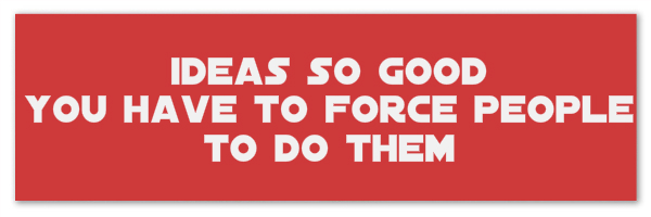 "Image of a red banner with text ""Ideas so good you have to force people to do them"""