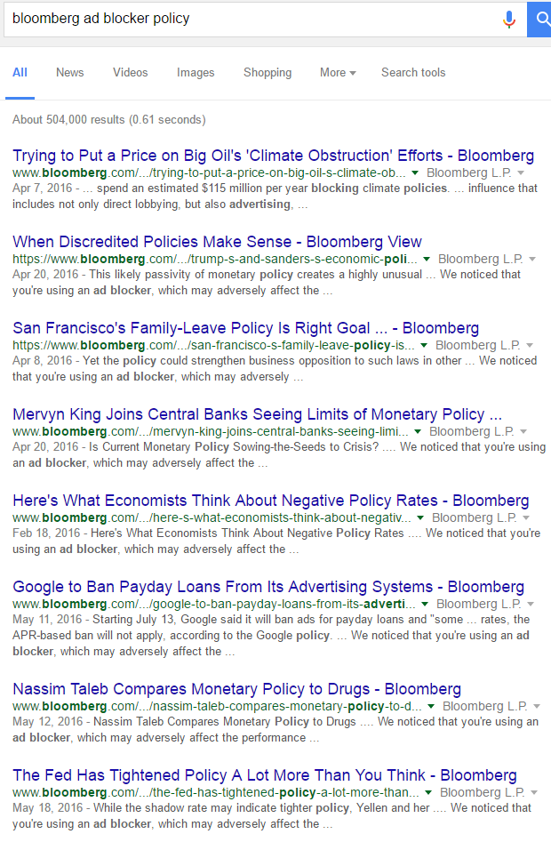 "Image of a google search for ""Bloomberg ad blocker policy"" and all the search results include ""We notcied that you're using an ad blocker, which may adversely affect the performance and content on Bloomberg.com. For the best experience, please whitelist the site."""