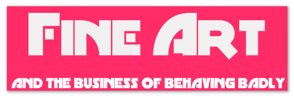 "Violent pink colored banner with text ""Fine Art: and the business of behaving badly"""