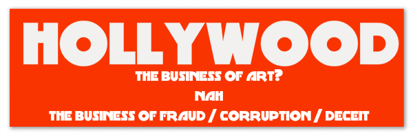 "Blood orange banner with text ""Hollywood. The business of art? Nah. The business of fraud / corruption / deceit."""