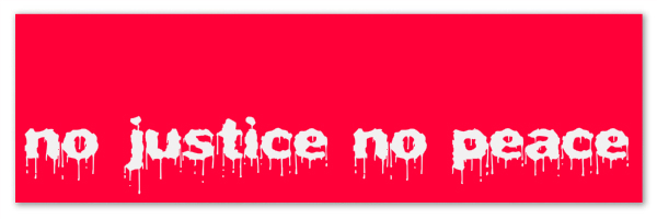 "Violently red banner with text ""no justice no peace"""