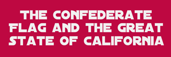 "Plum colored banner with text ""The Confederate flag and the great state of California"""