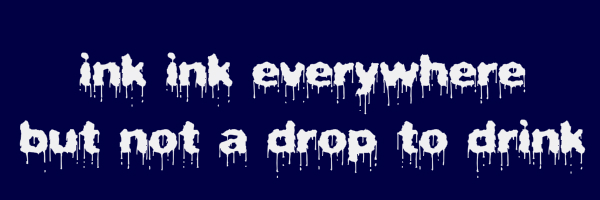 """Dark blue colored banner with text """"ink ink everywhere but not a drop to drink"""""""
