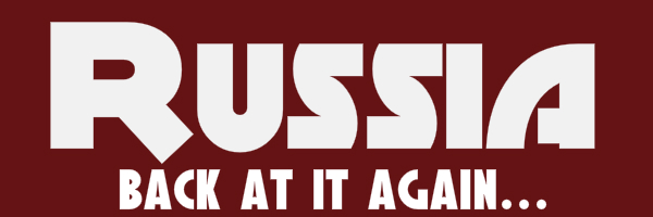 "Red colored banner with text ""Russia. Back at it again..."""