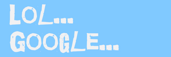 "Light blue colored banner with text ""Lol... Google..."""
